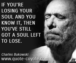 Life quotes - If you're losing your soul and you know it, then you've still got a soul left to lose.