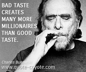 Millionaire quotes - Bad taste creates many more millionaires than good taste.