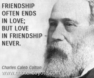 Friendship quotes - Friendship often ends in love; but love in friendship - never.