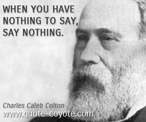 quotes - When you have nothing to say, say nothing.