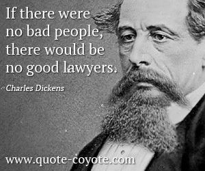 People quotes - If there were no bad people, there would be no good lawyers.