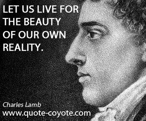 Reality quotes - Let us live for the beauty of our own reality.