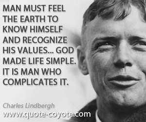 Value quotes - Man must feel the earth to know himself and recognize his values... God made life simple. It is man who complicates it.