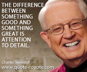 Great quotes - The difference between something good and something great is attention to detail.