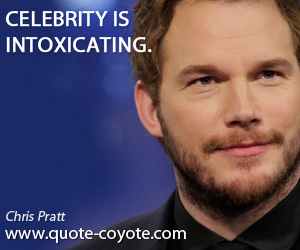 Intoxicating quotes - Celebrity is intoxicating.