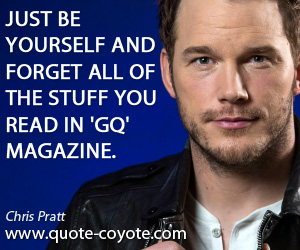 Yourself quotes - Just be yourself and forget all of the stuff you read in 'GQ' magazine.