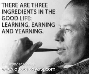 quotes - There are three ingredients in the good life: learning, earning and yearning.