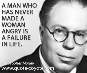 Angry quotes - A man who has never made a woman angry is a failure in life.