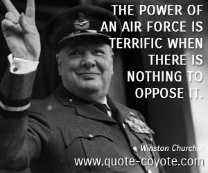 Power quotes - The power of an air force is terrific when there is nothing to oppose it.