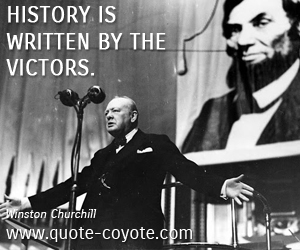 History quotes - History is written by the victors.