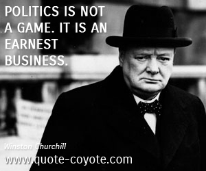Politics quotes - Politics is not a game. It is an earnest business.