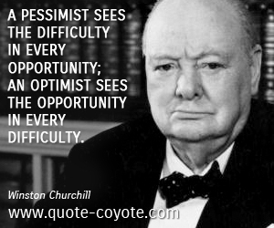 quotes - A pessimist sees the difficulty in every opportunity; an optimist sees the opportunity in every difficulty.
