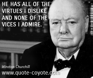 quotes - He has all of the virtues I dislike and none of the vices I admire.