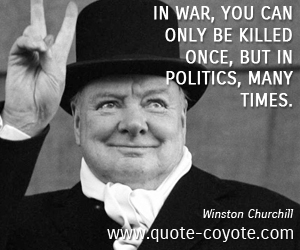 Fun quotes - In war, you can only be killed once, but in politics, many times.