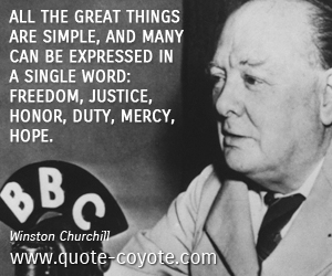 Simple quotes - All the great things are simple, and many can be expressed in a single word: freedom, justice, honor, duty, mercy, hope.