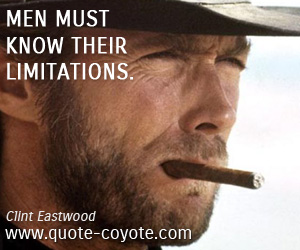 quotes - Men must know their limitations.