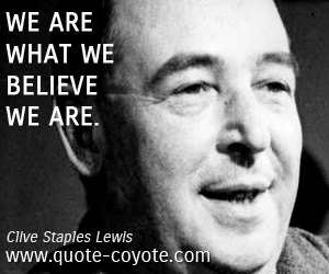 Lie quotes - We are what we believe we are.
