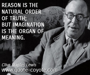 Imagination quotes - Reason is the natural order of truth; but imagination is the organ of meaning.