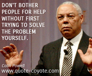 Motivational quotes - Don't bother people for help without first trying to solve the problem yourself.