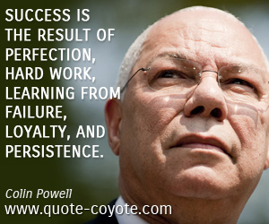 Failure quotes - Success is the result of perfection, hard work, learning from failure, loyalty, and persistence.