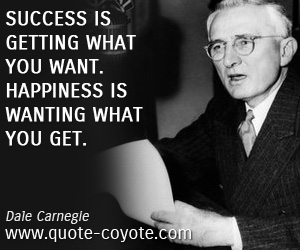 quotes - Success is getting what you want. Happiness is wanting what you get.