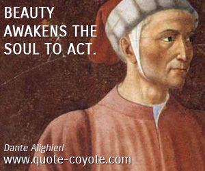 quotes - Beauty awakens the soul to act.
