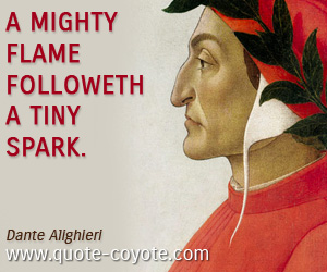 quotes - A mighty flame followeth a tiny spark.