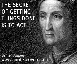 quotes - The secret of getting things done is to act!