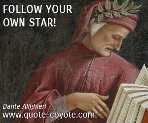 Life quotes - Follow your own star!