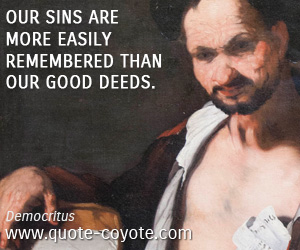 Remembered quotes - Our sins are more easily remembered than our good deeds.