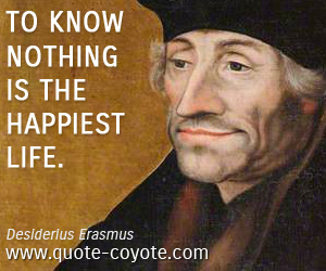 quotes - To know nothing is the happiest life.