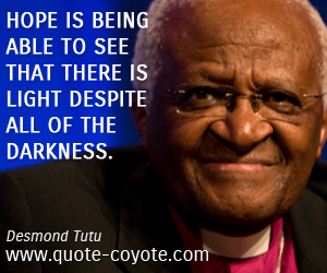 Hope quotes - Hope is being able to see that there is light despite all of the darkness.
