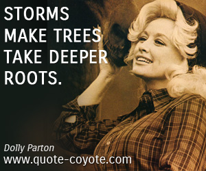 quotes - Storms make trees take deeper roots.