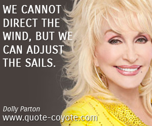 Win quotes - We cannot direct the wind, but we can adjust the sails.
