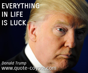 quotes - Everything in life is luck.