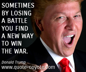 Motivational quotes - Sometimes by losing a battle you find a new way to win the war.