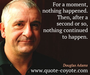 quotes - For a moment, nothing happened. Then, after a second or so, nothing continued to happen.