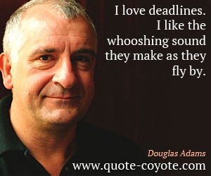 Fly quotes - I love deadlines. I like the whooshing sound they make as they fly by.