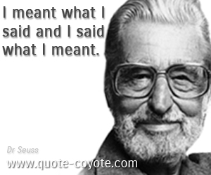 quotes - I meant what I said and I said what I meant.