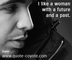 quotes - I like a woman with a future and a past.