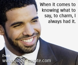 quotes - When it comes to knowing what to say, to charm, I always had it.