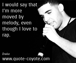 Love quotes - I would say that I'm more moved by melody, even though I love to rap.