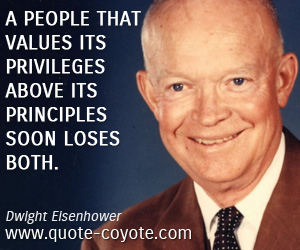 quotes - A people that values its privileges above its principles soon loses both.