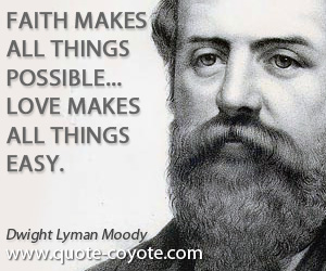quotes - Faith makes all things possible... love makes all things easy.