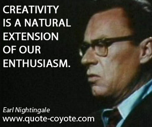 quotes - Creativity is a natural extension of our enthusiasm.