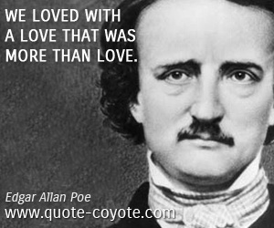 quotes - We loved with a love that was more than love.