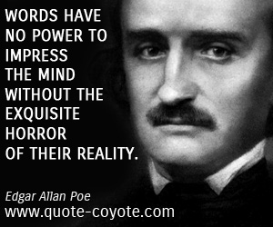 quotes - Words have no power to impress the mind without the exquisite horror of their reality.