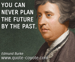 Wise quotes - You can never plan the future by the past.