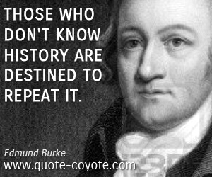 quotes - Those who don't know history are destined to repeat it.