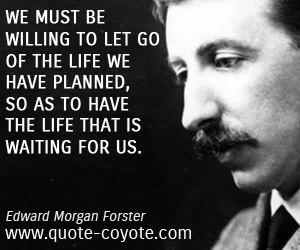 Plan quotes - We must be willing to let go of the life we have planned, so as to have the life that is waiting for us.